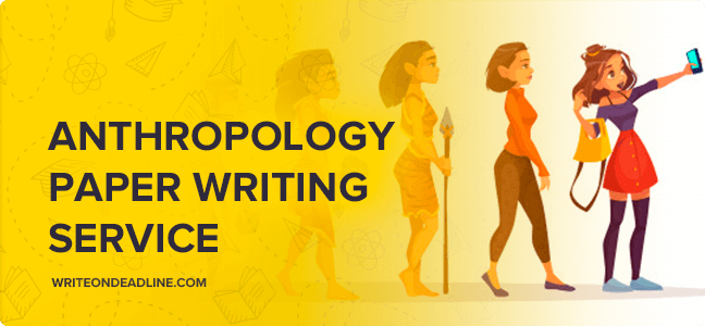 ANTHROPOLOGY PAPER WRITING SERVICE