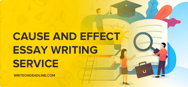 CAUSE AND EFFECT ESSAY WRITING SERVICE