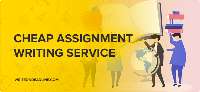 CHEAP ASSIGNMENT WRITING SERVICE