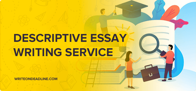 DESCRIPTIVE ESSAY WRITING SERVICE