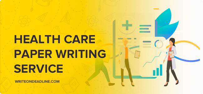 HEALTH CARE PAPER WRITING SERVICE