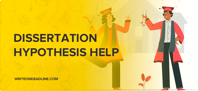 Dissertation hypothesis help: experts do the work you need
