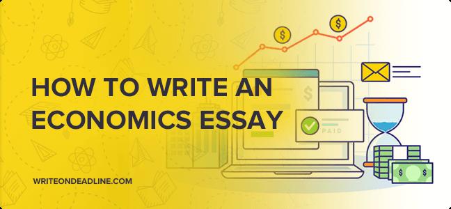 HOW TO WRITE AN ECONOMICS ESSAY