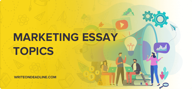 MARKETING ESSAY TOPICS