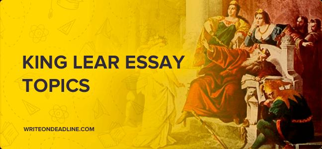 King lear essay topics