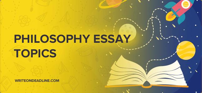 Philosophy essay ideas
